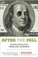 After the Fall: Saving Capitalism from Wall Street—and Washington