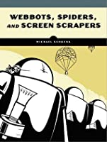 Webbots, Spiders, and Screen Scrapers: A Guide to Developing Internet Agents with PHP/CURL