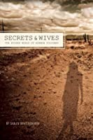 Secrets and Wives: The Hidden World of Mormon Polygamy