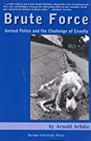 Brute Force: Policing Animal Cruelty