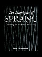 The Techniques of Sprang: Plaiting on Stretched Threads