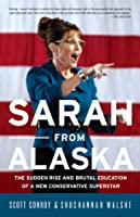 Sarah from Alaska: The Sudden Rise and Brutal Education of a New Conservative Superstar