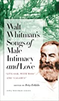 "Walt Whitman's Songs of Male Intimacy and Love: ""Live Oak, with Moss"" and ""Calamus"""