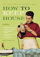 How to Keep House: The Lost Art of Being a Man