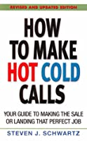 How to Make Hot Cold Calls: Your Guide to Making the Sale or Landing That Perfect Job