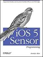 iOS Sensor Programming: iPhone and iPad Apps with Arduino, Augmented Reality, and Geolocation