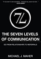 The (7L) The Seven Levels of Communication: Go From Relationships to Referrals