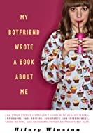 My Boyfriend Wrote a Book About Me: And Other Stories I Shouldn't Share with Acquaintances, Coworkers, Taxi drivers, Assistants, Job Interviewers, Bikini Waxers, and Ex/Current/Future Boyfriends but Have