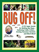 Bug Off!: 2,193 Super Secrets for Battling Bad Bugs . . . Outfoxing Crafty Critters . . . Evicting Voracious Varmints and Much More!