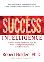 Success Intelligence: Practical Wisdom for Greater Happiness