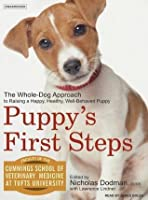 Puppy's First Steps: Raising a Happy, Healthy, Well-Behaved Dog