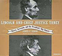 Lincoln and Chief Justice Taney: Slavery, Seccession and the President's War Powers