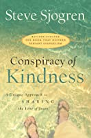 Conspiracy of Kindness: Revised and Updated A Unique Approach to Sharing the Love of Jesus