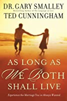 As Long as We Both Shall Live: Experiencing the Marriage You've Always Wanted