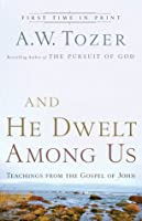 And He Dwelt Among Us: Teachings from the Gospel of John