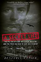 A Secret Life: The Polish Colonel, His Covert Mission, and the Price He Paid to Save His Country