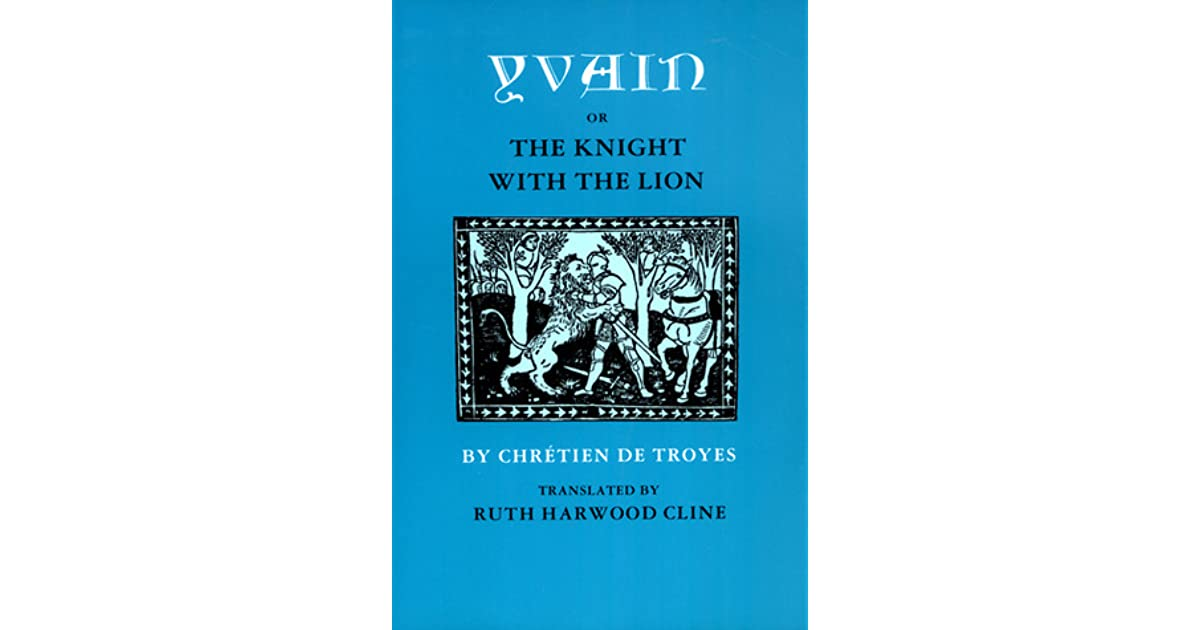 the symbolic lion in yvain the knight of the lion a book by chretien de troyes Yvain, the knight of the lion by chrétien de troyes (book analysis) detailed summary, analysis and reading guide 9782806297068 31 ebook plurilingua publishing this practical and insightful reading guide offers a complete summary and analysis of yvain, the knight of the lion by chrétien de troyes.