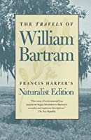 The Travels of William Bartram: Naturalist Edition