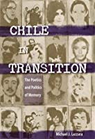 Chile in Transition: The Poetics and Politics of Memory