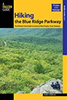Hiking the Blue Ridge Parkway, 2nd: The Ultimate Travel Guide to America's Most Popular Scenic Roadway