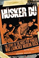 Hüsker Dü: The Story of the Noise-Pop Pioneers Who Launched Modern Rock