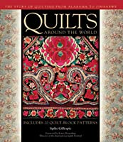 Quilts Around the World: The Story of Quilting from Alabama to Zimbabwe