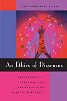 An Ethics of Dissensus: Postmodernity, Feminism, and the Politics of Radical Democracy