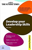 Develop Your Leadership Skills: Develop Yourself as a Leader; Lead at a Strategic Level; Grow Leaders in Your Organisation