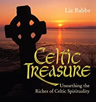Celtic Treasure: Unearthing the Riches of Celtic Spirituality