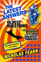 The Latest Answers to the Oldest Questions: A Philosophical Adventure with the World's Greatest Thinkers