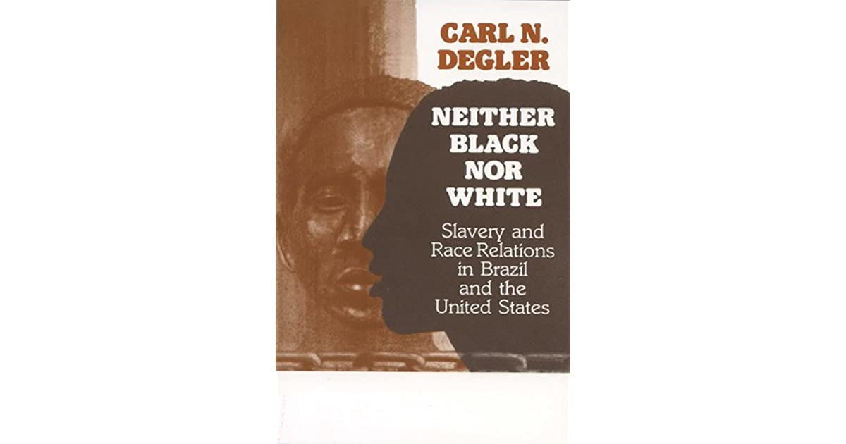 "carl degler thesis neither black or white Carl n degler, scholarly champion of the oppressed carl n degler as he had with his book ""neither black nor white,"" which was awarded the."