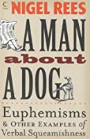 A Man About a Dog: Euphemisms and Other Examples of Verbal Squeamishness