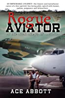 The Rogue Aviator: In the Back Alleys of Aviation