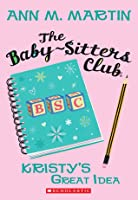Kristy's Great Idea (The Baby-Sitters Club, #1)