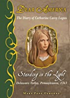 Standing in the Light: The Diary of Catharine Carey Logan (Dear America)