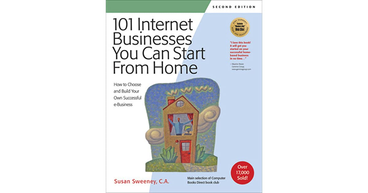 101 Internet Businesses You Can Start From Home: How To