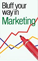The Bluffer's Guide to Marketing: Bluff Your Way in Marketing