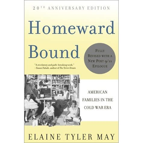 homeward bound elaine tyler mays thesis In homeward bound: american families in the cold war era, elaine tyler may shows how the cold war policy of containment shaped and was shaped by the.