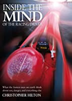 Inside the Mind of the Grand Prix Driver: Psychology of the Fastest Men on Earth: Sex, Danger and Everything Else