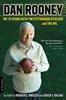 Dan Rooney: My 75 Years with the Pittsburgh Steelers and the NFL: My 75 Years with the Pittsburgh Steelers and the NFL