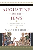 Augustine and the Jews: A Christian Defense of Jews and Judaism