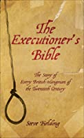 The Executioner's Bible: The Story of Every British Hangman of the Twentieth Century