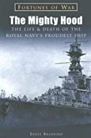 The Mighty Hood: The Life & Death of the Royal Navy's Proudest Ship