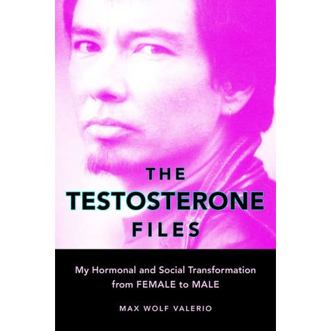 Image result for The Testosterone Files – My Hormonal and Social Transformation from Female to Male by Max Wolf Valerio