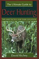 The Ultimate Guide to Deer Hunting: Tips and Tactics for Every Situation