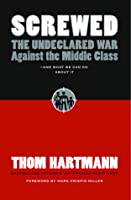 Screwed: The Undeclared War Against the Middle Class and What We Can Do about It