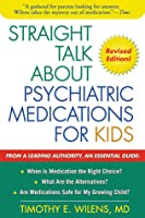 Straight Talk about Psychiatric Medications for Kids