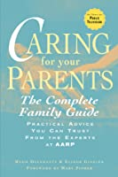 Caring for Your Parents: The Complete Family Guide