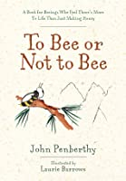 To Bee or Not to Bee: A Book for Beeings Who Feel There's More to Life Than Just Making Honey