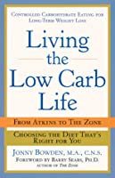 Living the Low-Carb Life: From Atkins to the Zone Choosing the Diet That's Right for You